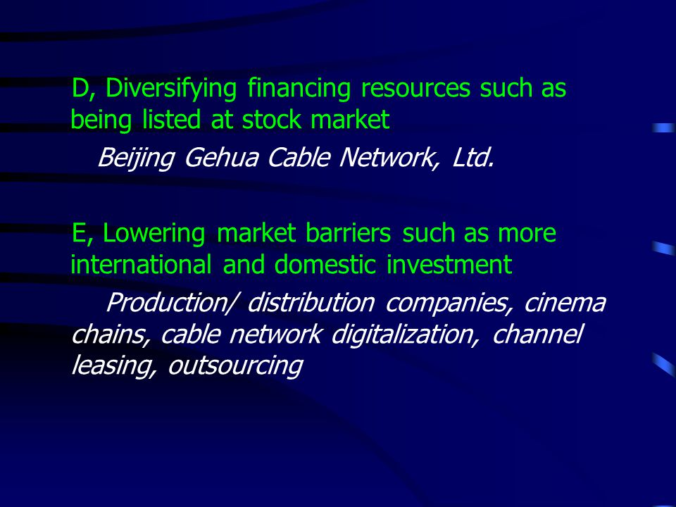 D, Diversifying financing resources such as being listed at stock market Beijing Gehua Cable Network, Ltd. E, Lowering market barriers such as more in