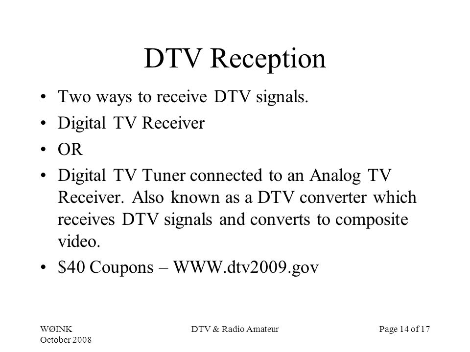 WØINK October 2008 DTV & Radio AmateurPage 14 of 17 DTV Reception Two ways to receive DTV signals.