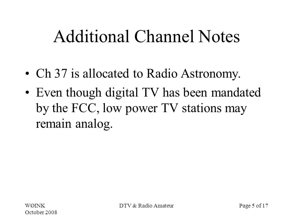 WØINK October 2008 DTV & Radio AmateurPage 5 of 17 Additional Channel Notes Ch 37 is allocated to Radio Astronomy.