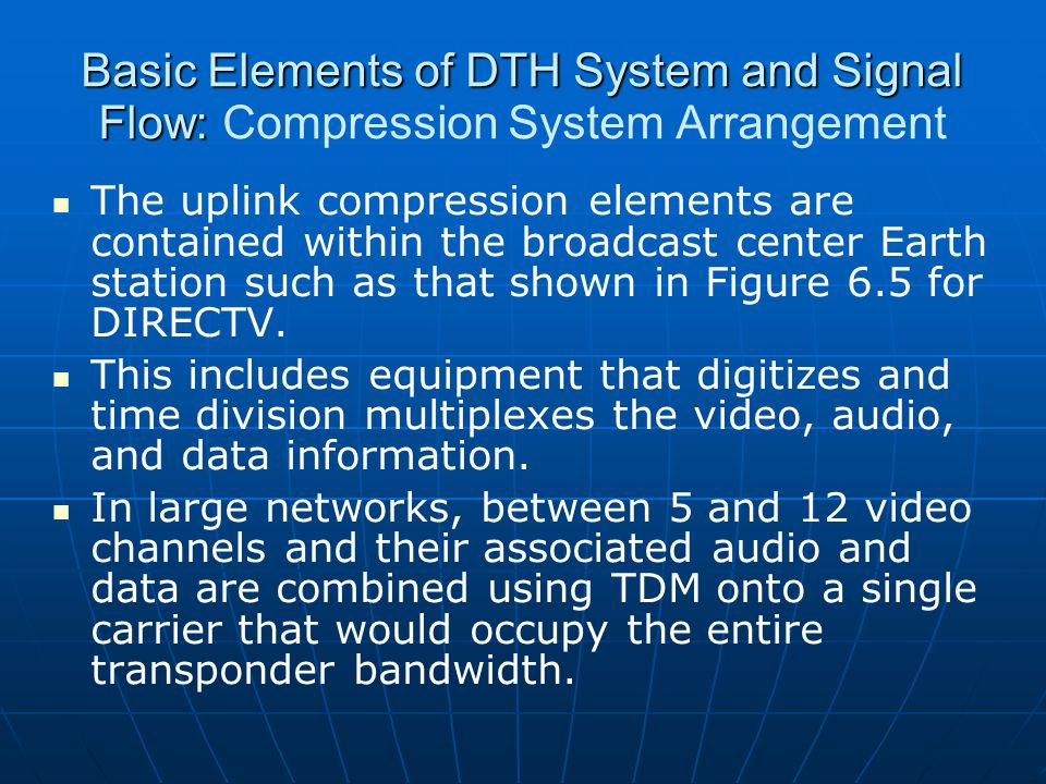 The uplink compression elements are contained within the broadcast center Earth station such as that shown in Figure 6.5 for DIRECTV. This includes eq