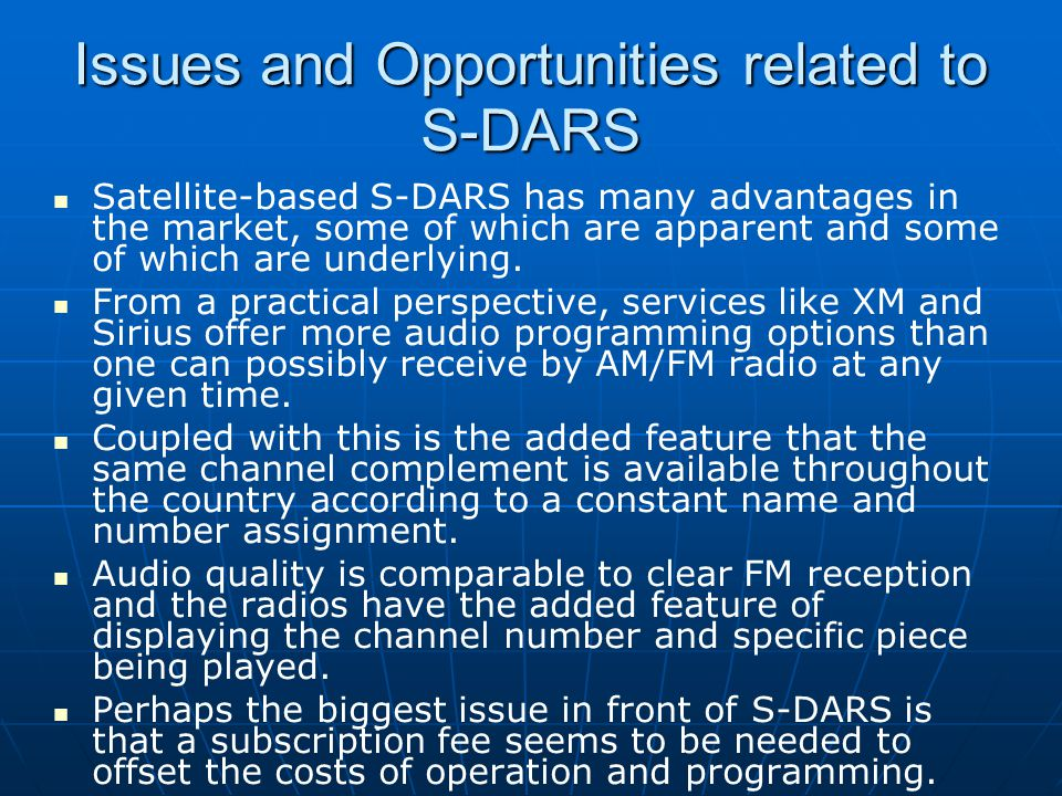 Issues and Opportunities related to S-DARS Satellite-based S-DARS has many advantages in the market, some of which are apparent and some of which are