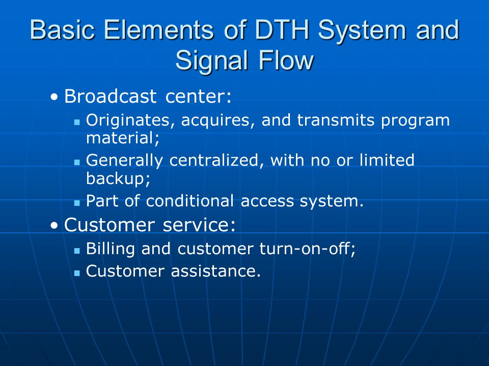 Basic Elements of DTH System and Signal Flow These are the major elements, and there are many vital components and functions hidden within each.