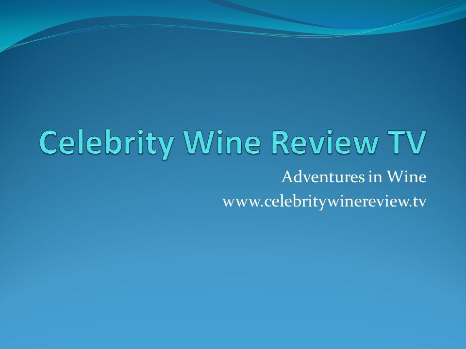Adventures in Wine www.celebritywinereview.tv