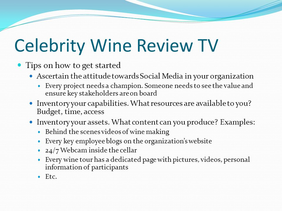 Celebrity Wine Review TV Tips on how to get started Ascertain the attitude towards Social Media in your organization Every project needs a champion.