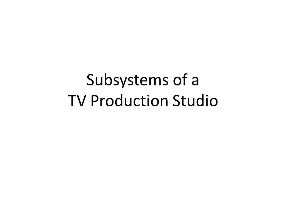Subsystems of a TV Production Studio