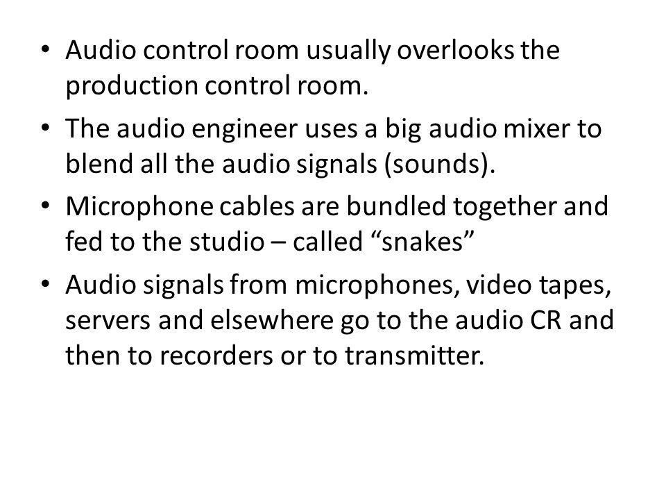 Audio control room usually overlooks the production control room.