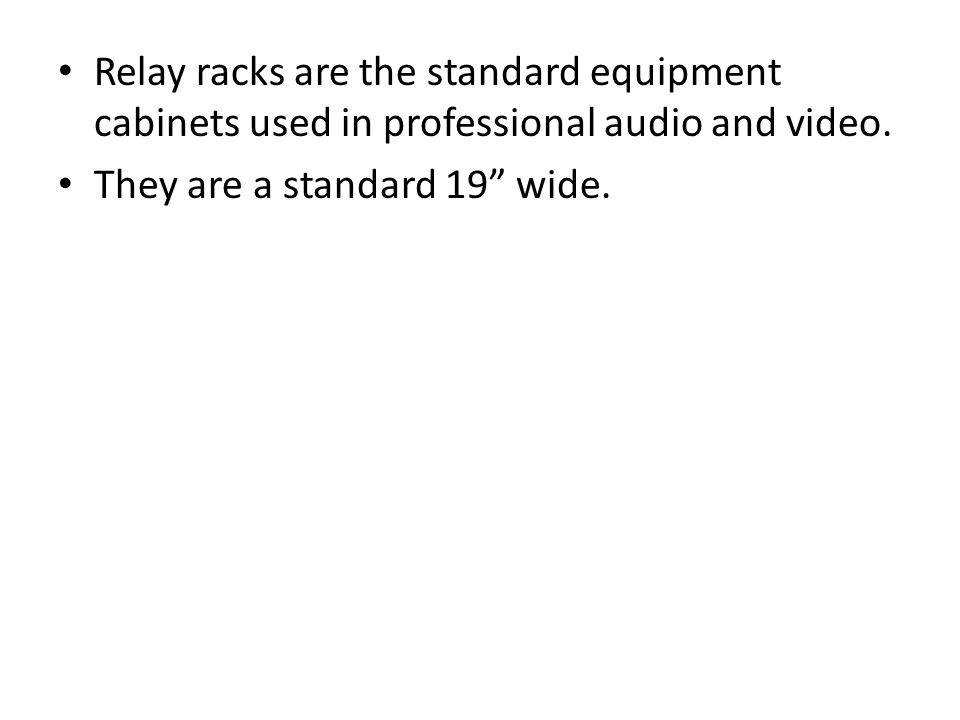 Relay racks are the standard equipment cabinets used in professional audio and video.