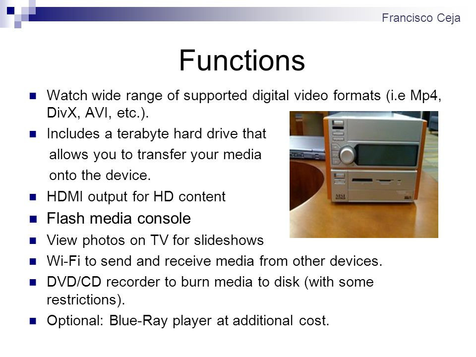 Functions Watch wide range of supported digital video formats (i.e Mp4, DivX, AVI, etc.).
