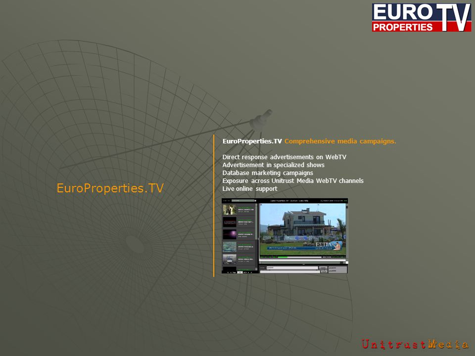 EuroProperties.TV Comprehensive media campaigns. Direct response advertisements on WebTV Advertisement in specialized shows Database marketing campaig