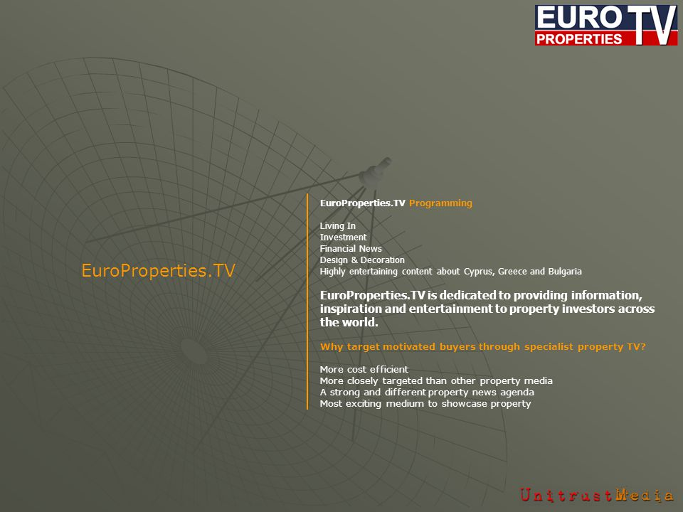 EuroProperties.TV Programming Living In Investment Financial News Design & Decoration Highly entertaining content about Cyprus, Greece and Bulgaria EuroProperties.TV is dedicated to providing information, inspiration and entertainment to property investors across the world.