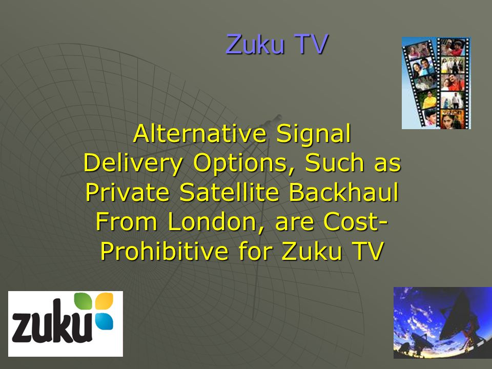 Zuku TV Alternative Signal Delivery Options, Such as Private Satellite Backhaul From London, are Cost- Prohibitive for Zuku TV