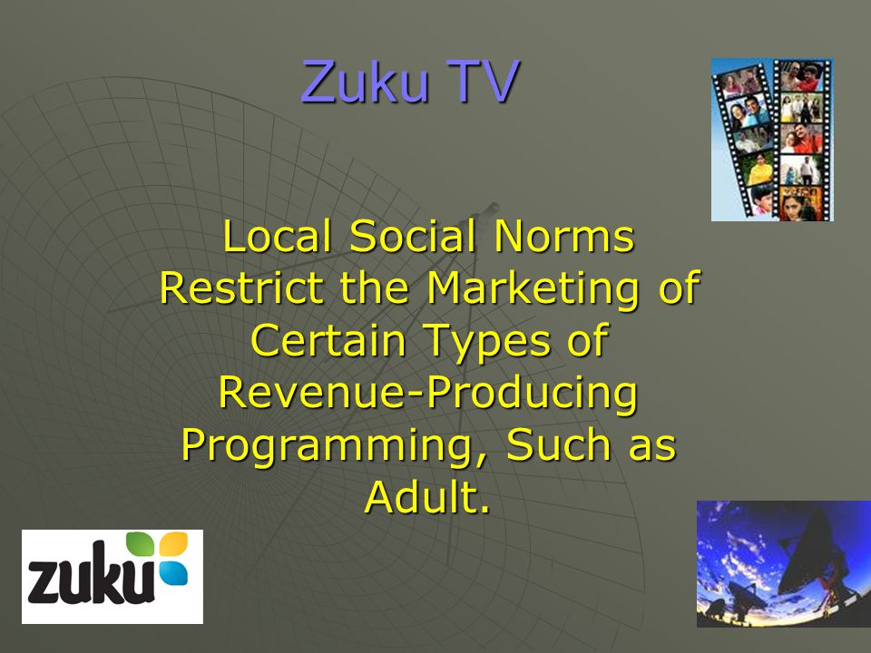 Zuku TV Local Social Norms Restrict the Marketing of Certain Types of Revenue-Producing Programming, Such as Adult.