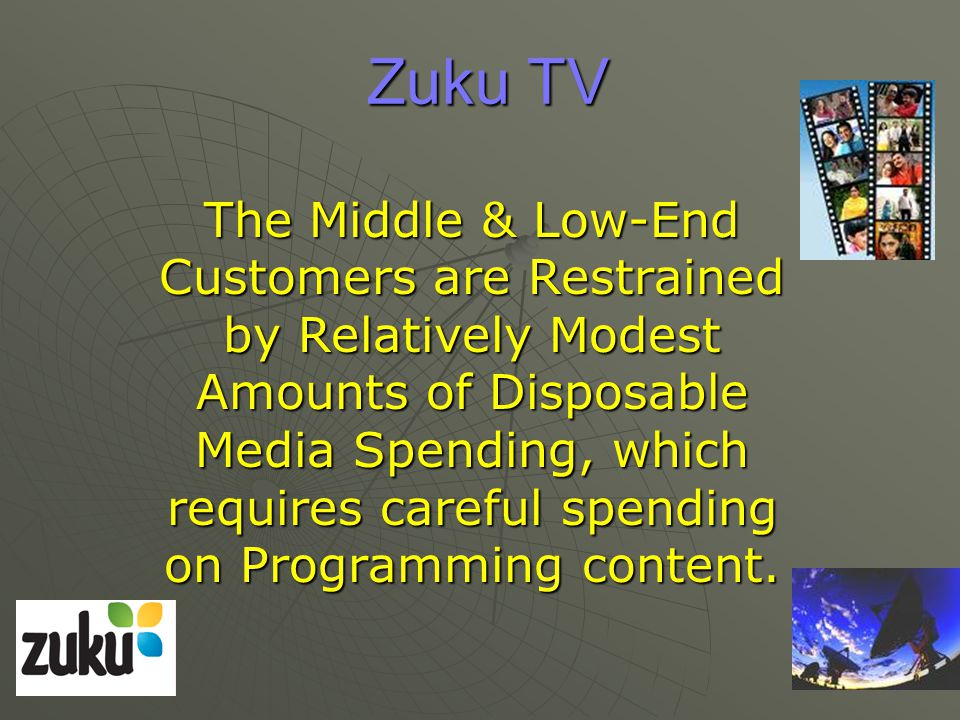 Zuku TV The Middle & Low-End Customers are Restrained by Relatively Modest Amounts of Disposable Media Spending, which requires careful spending on Programming content.