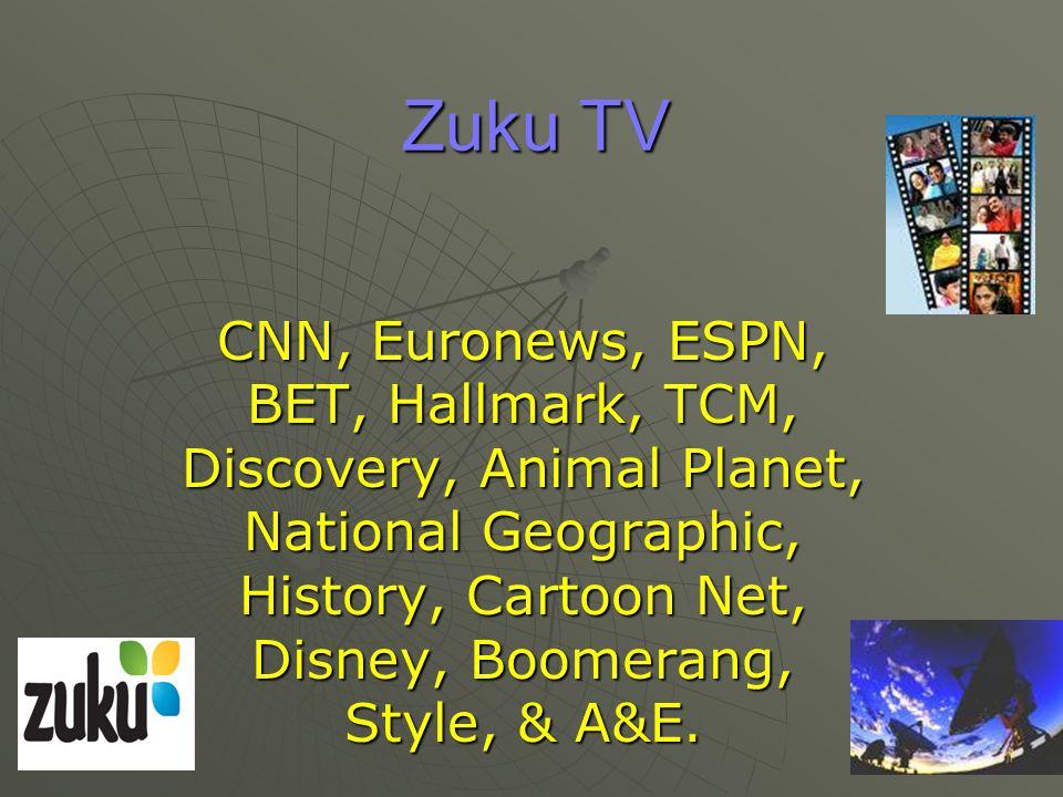 Zuku TV CNN, Euronews, ESPN, BET, Hallmark, TCM, Discovery, Animal Planet, National Geographic, History, Cartoon Net, Disney, Boomerang, Style, & A&E.