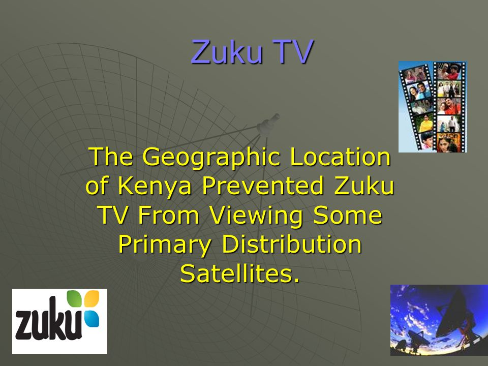 Zuku TV The Geographic Location of Kenya Prevented Zuku TV From Viewing Some Primary Distribution Satellites.