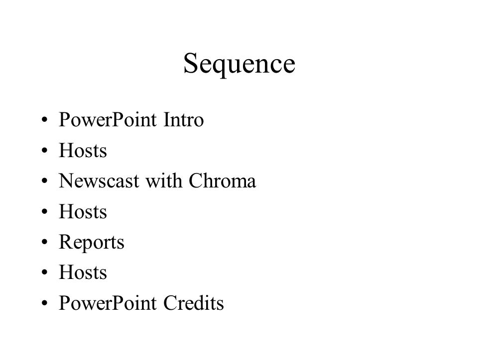 Sequence PowerPoint Intro Hosts Newscast with Chroma Hosts Reports Hosts PowerPoint Credits