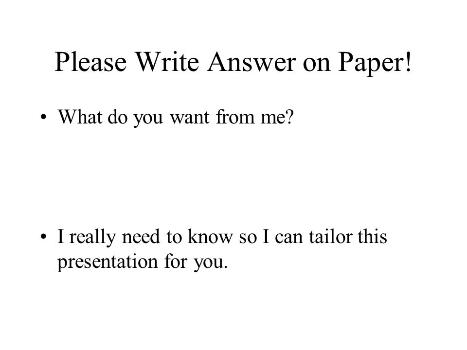 Please Write Answer on Paper. What do you want from me.