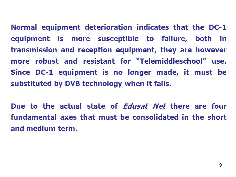 19 Normal equipment deterioration indicates that the DC-1 equipment is more susceptible to failure, both in transmission and reception equipment, they are however more robust and resistant for Telemiddleschool use.