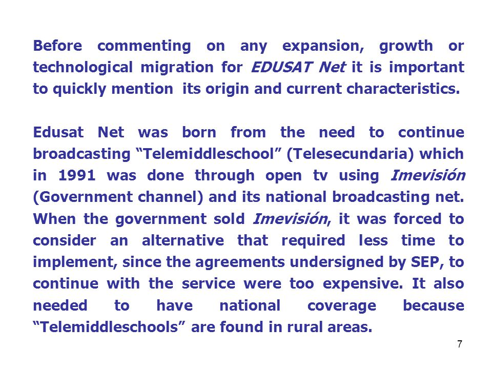 7 Before commenting on any expansion, growth or technological migration for EDUSAT Net it is important to quickly mention its origin and current characteristics.