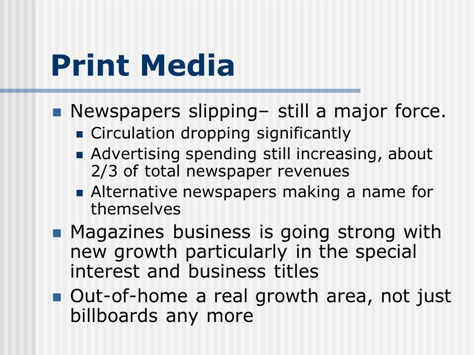 Print Media Newspapers slipping– still a major force.