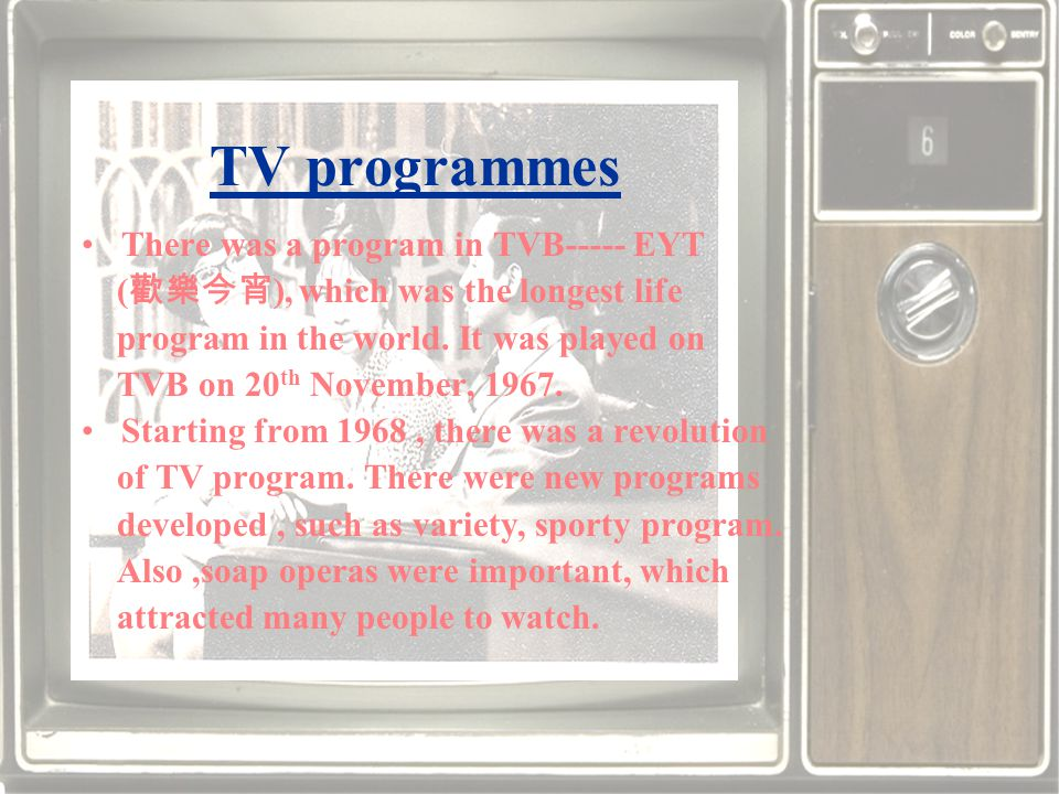 TV programmes There was a program in TVB----- EYT ( ), which was the longest life program in the world.