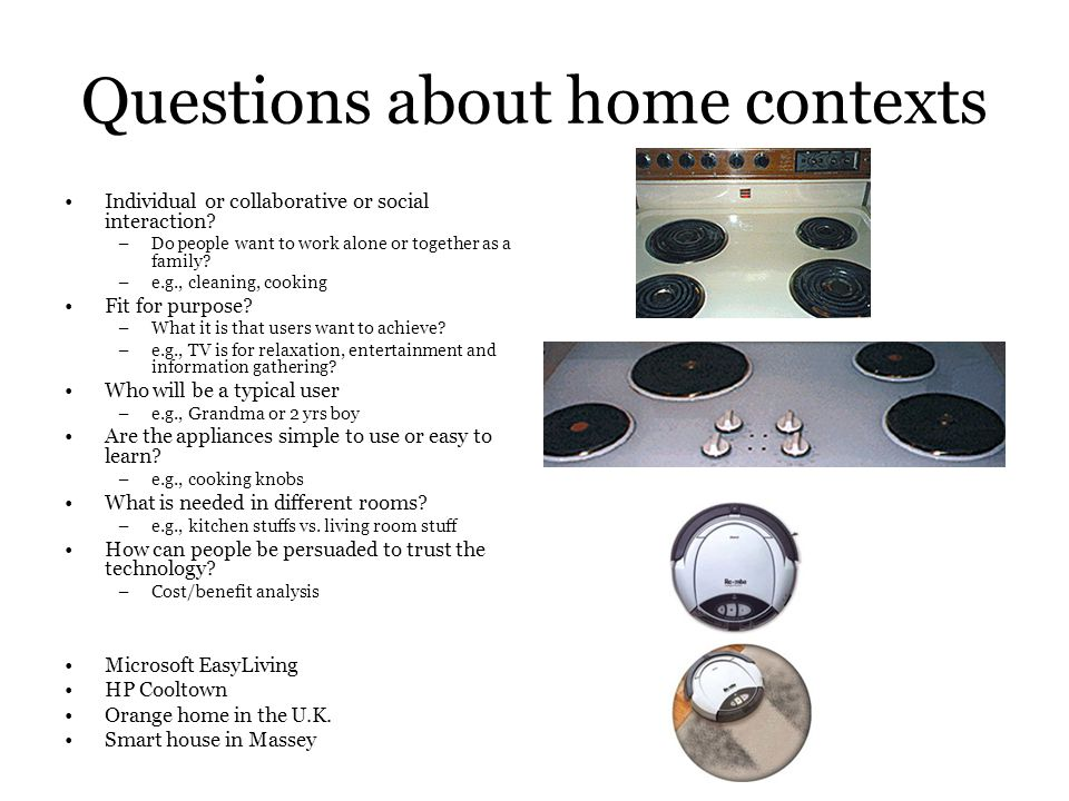 Questions about home contexts Individual or collaborative or social interaction.