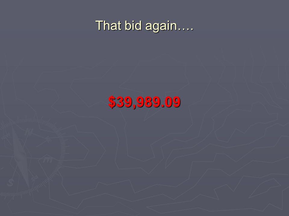 That bid again…. $39,989.09