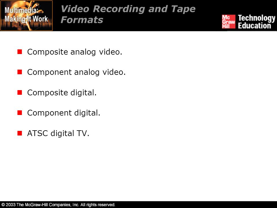 Video Recording and Tape Formats Composite analog video. Component analog video. Composite digital. Component digital. ATSC digital TV.