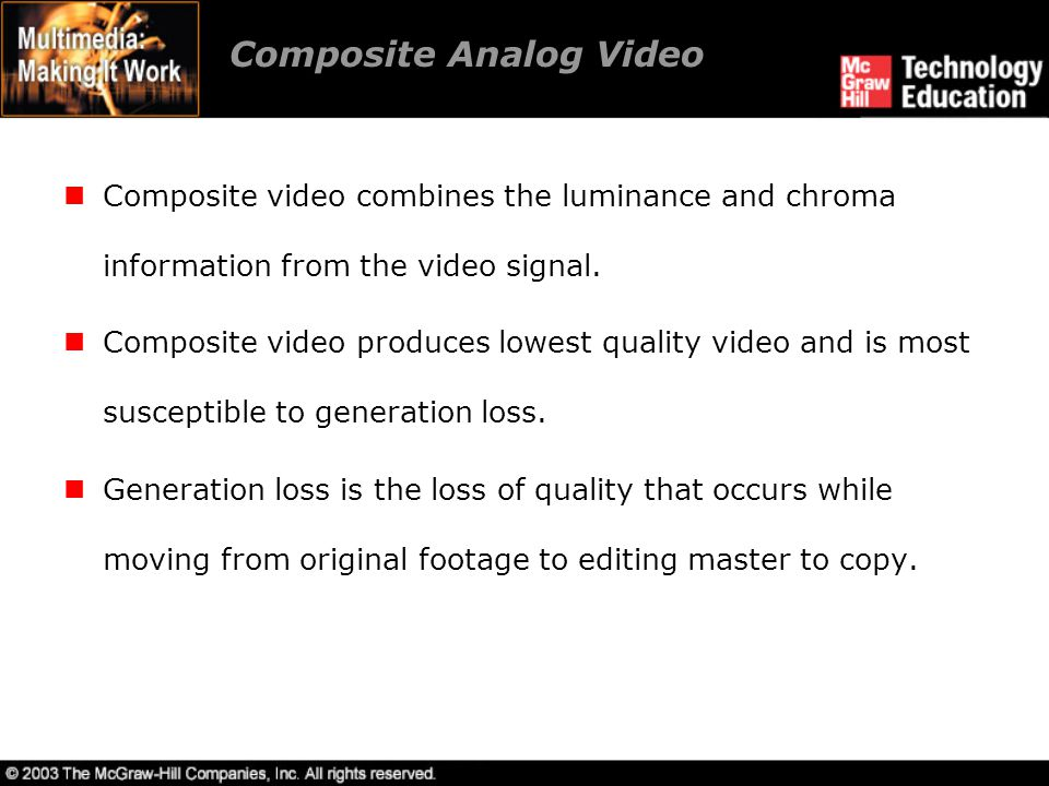 Composite Analog Video Composite video combines the luminance and chroma information from the video signal. Composite video produces lowest quality vi