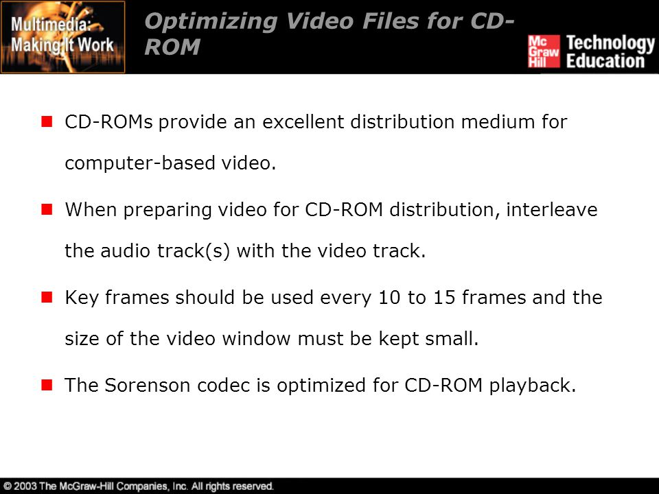 Optimizing Video Files for CD- ROM CD-ROMs provide an excellent distribution medium for computer-based video. When preparing video for CD-ROM distribu