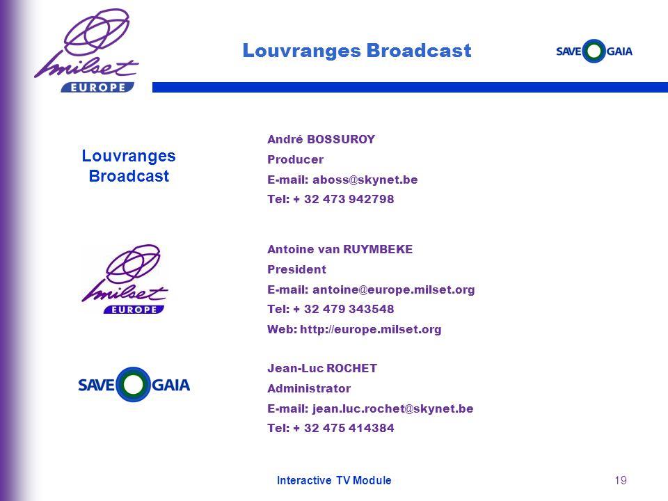 19 Jean-Luc ROCHET Administrator E-mail: jean.luc.rochet@skynet.be Tel: + 32 475 414384 Louvranges Broadcast André BOSSUROY Producer E-mail: aboss@sky