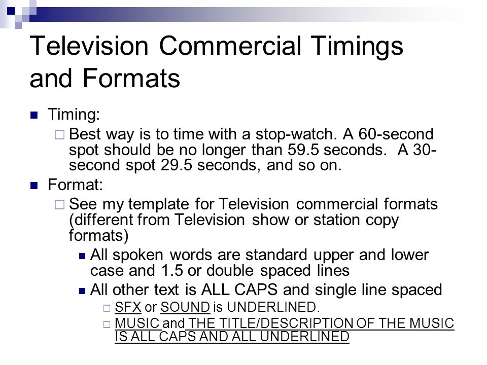 Television Commercial Timings and Formats Timing: Best way is to time with a stop-watch.