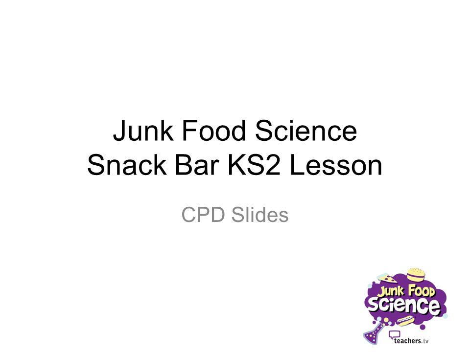 Junk Food Science Snack Bar KS2 Lesson CPD Slides