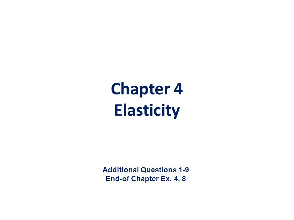 Chapter 4 Elasticity Additional Questions 1-9 End-of Chapter Ex. 4, 8