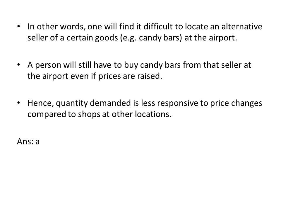 In other words, one will find it difficult to locate an alternative seller of a certain goods (e.g. candy bars) at the airport. A person will still ha