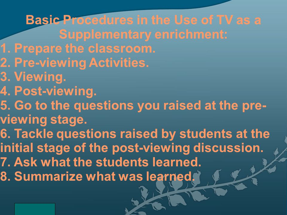 Basic Procedures in the Use of TV as a Supplementary enrichment: 1.