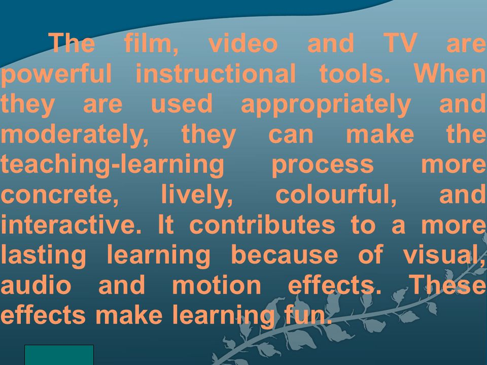 The film, video and TV are powerful instructional tools.