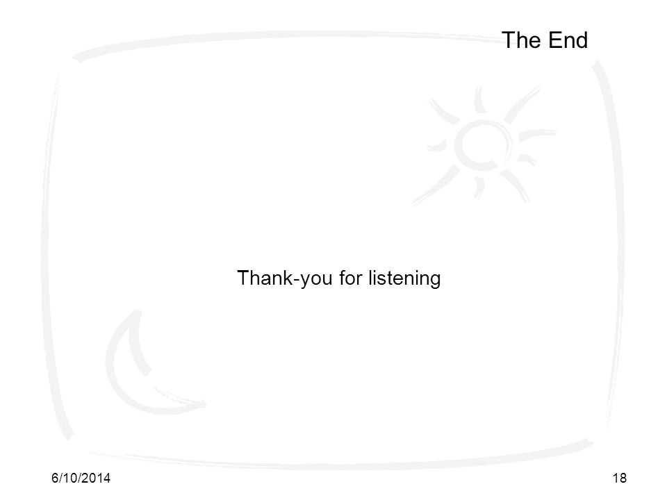 6/10/201418 The End Thank-you for listening