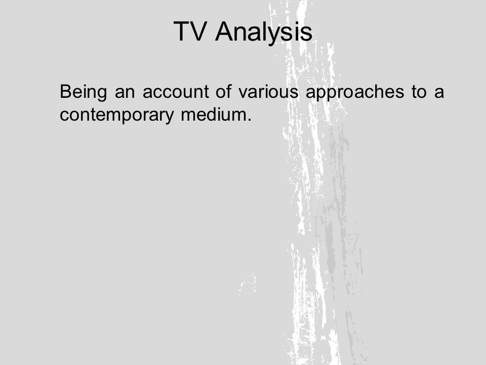 TV Analysis Being an account of various approaches to a contemporary medium.