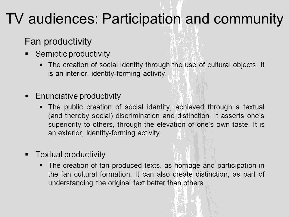 TV audiences: Participation and community Fan textual production