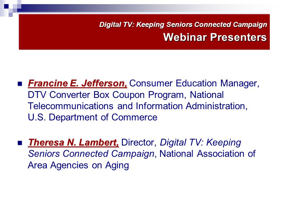 Digital TV: Keeping Seniors Connected Campaign Webinar Presenters Francine E.