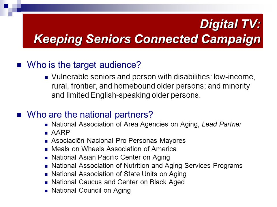 Digital TV: Keeping Seniors Connected Campaign Round ILocal Grantees ( January 1-March 31, 2009) Locations were selected to reflect NTIA red zones plus ready-to-go aging organizations.