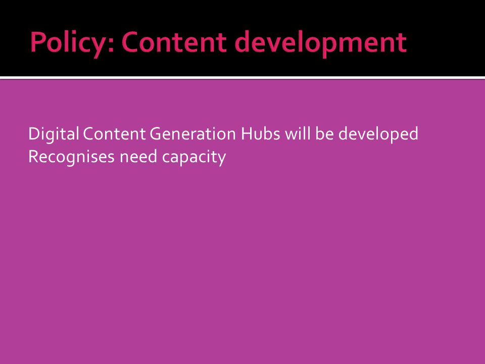 Digital Content Generation Hubs will be developed Recognises need capacity But When.