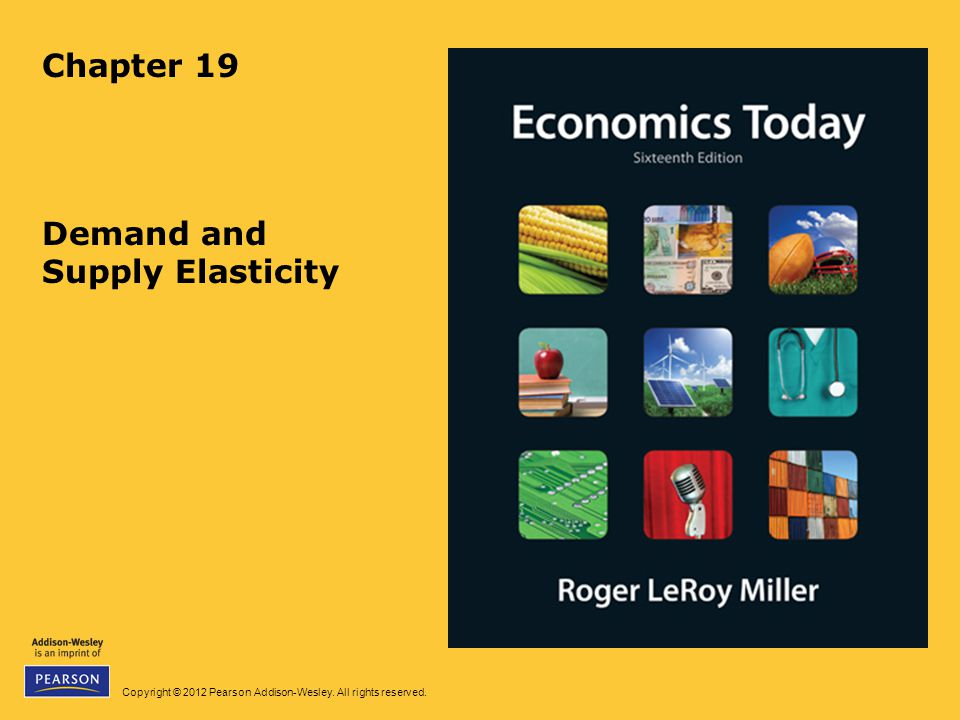 Copyright © 2012 Pearson Addison-Wesley. All rights reserved. Chapter 19 Demand and Supply Elasticity