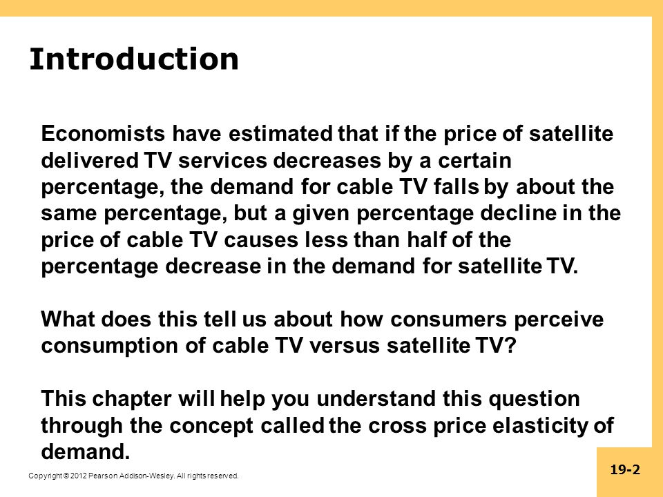 Copyright © 2012 Pearson Addison-Wesley. All rights reserved. 19-2 Introduction Economists have estimated that if the price of satellite delivered TV