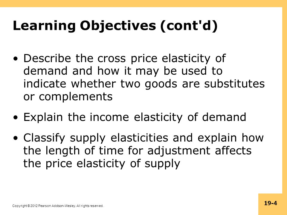 Copyright © 2012 Pearson Addison-Wesley. All rights reserved. 19-4 Learning Objectives (cont'd) Describe the cross price elasticity of demand and how