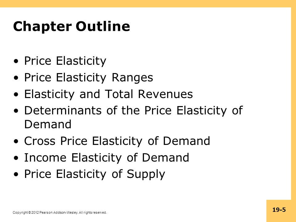 Copyright © 2012 Pearson Addison-Wesley. All rights reserved. 19-5 Chapter Outline Price Elasticity Price Elasticity Ranges Elasticity and Total Reven