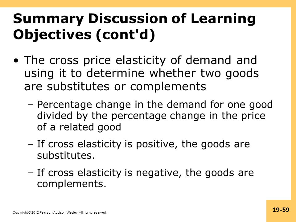 Copyright © 2012 Pearson Addison-Wesley. All rights reserved. 19-59 Summary Discussion of Learning Objectives (cont'd) The cross price elasticity of d