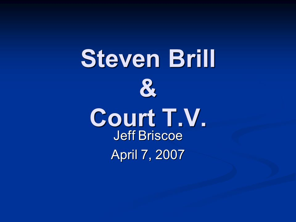 Steven Brill & Court T.V. Jeff Briscoe April 7, 2007