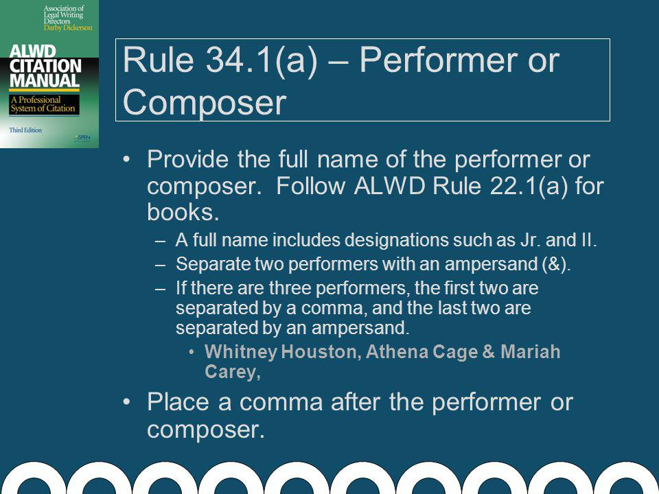Rule 34: Components of a Full Citation – Entire Recordings Performer or Composer, Title (Recorder Date) (type of recording).